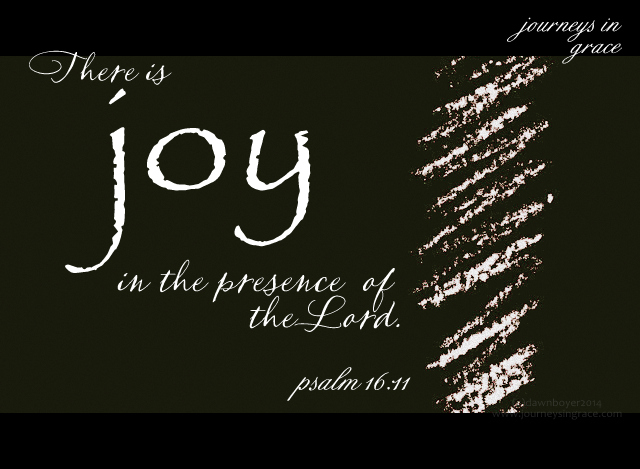 Joy in His Presence ps 16 11