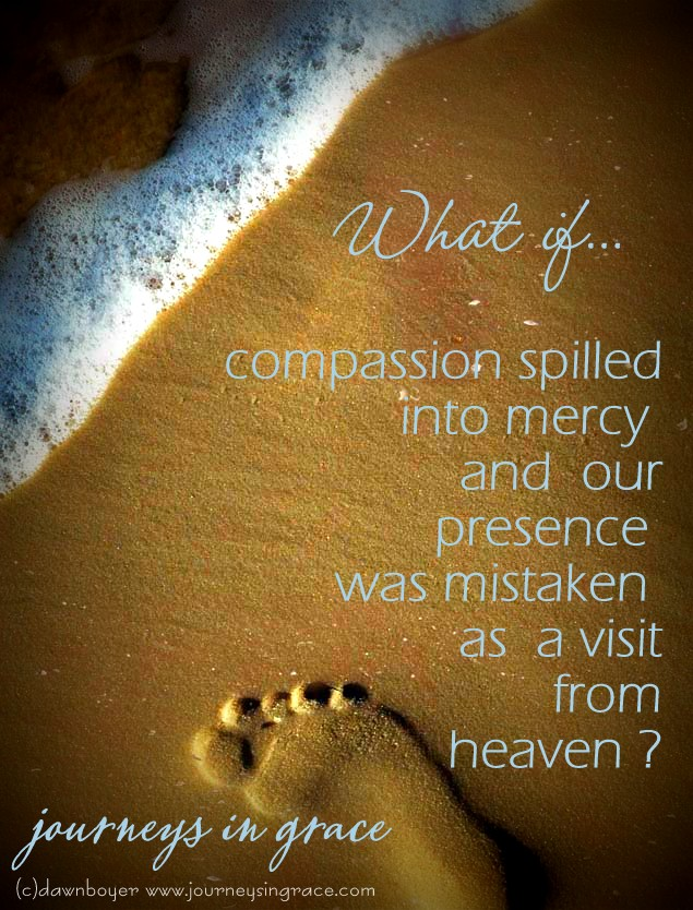 what if    compassion spilled into mercy