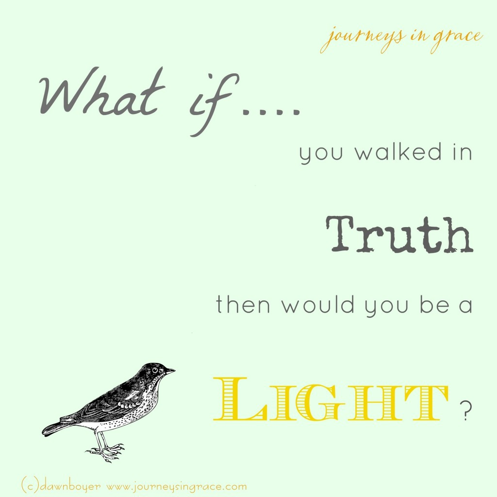 what if you walked in truth