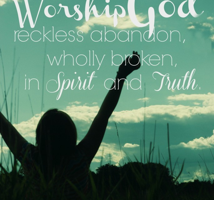 When worship is the unveiled abandon to love recklessly…