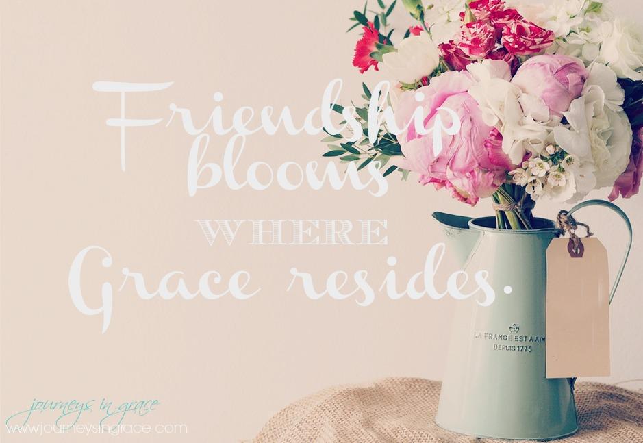 friendship blooms in grace
