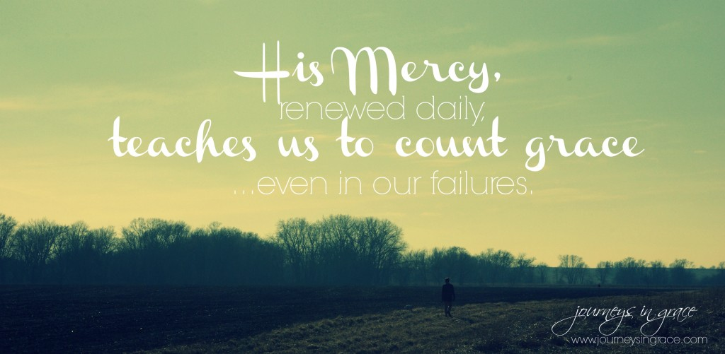 His Mercies teach us to count grace even in our failures.
