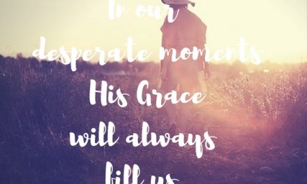 When we are desperate for grace.