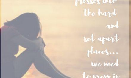 When life presses in, press into grace…