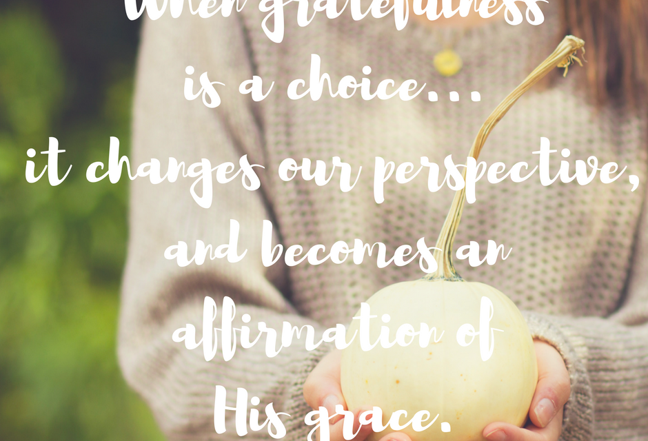 When gratefulness is a choice….#GraceMoments Link Up