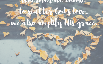 When we let love be the action that amplifies grace…#GraceMoments Link Up